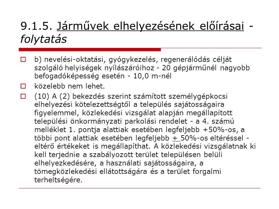 9.1.5. Járművek elhelyezésének előírásai - folytatás  b) nevelési-oktatási, gyógykezelés, regenerálódás célját szolgáló helyiségek nyílászáróihoz - 2