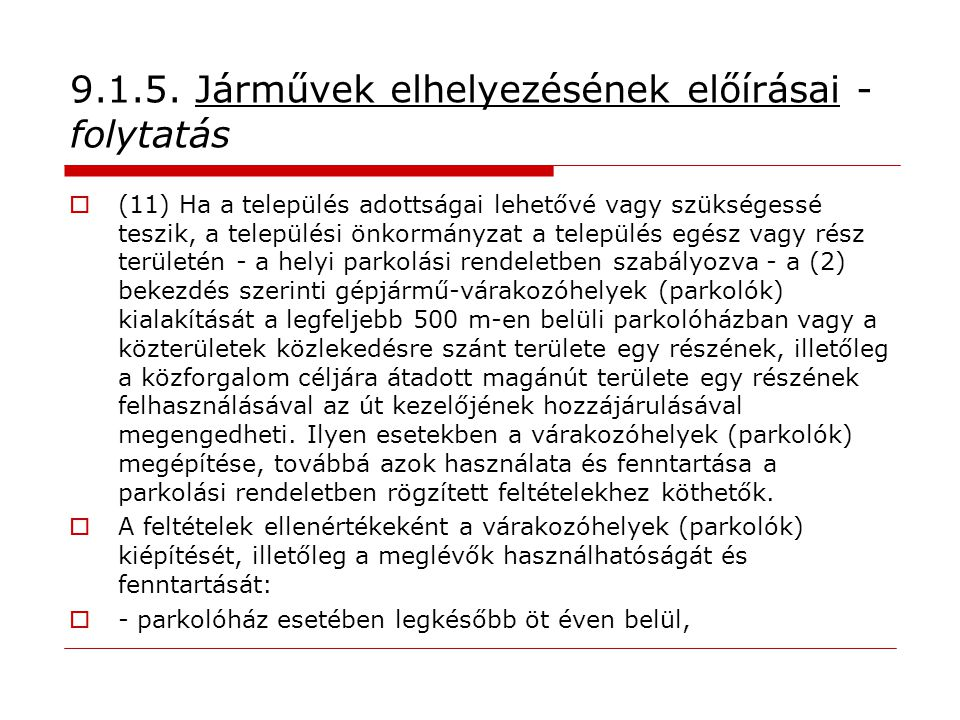 9.1.5. Járművek elhelyezésének előírásai - folytatás  (11) Ha a település adottságai lehetővé vagy szükségessé teszik, a települési önkormányzat a te