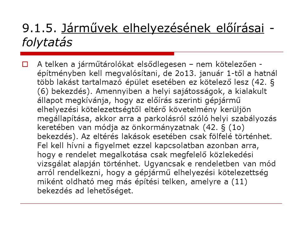 9.1.5. Járművek elhelyezésének előírásai - folytatás  A telken a járműtárolókat elsődlegesen – nem kötelezően - építményben kell megvalósítani, de 2o