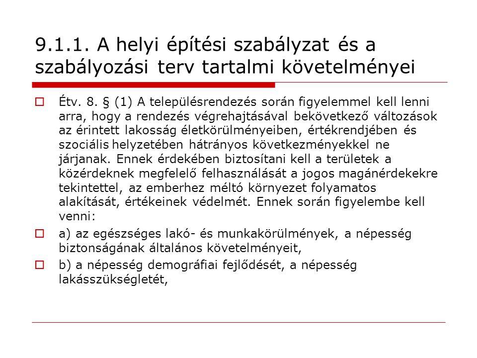 9.1.1. A helyi építési szabályzat és a szabályozási terv tartalmi követelményei  Étv. 8. § (1) A településrendezés során figyelemmel kell lenni arra,