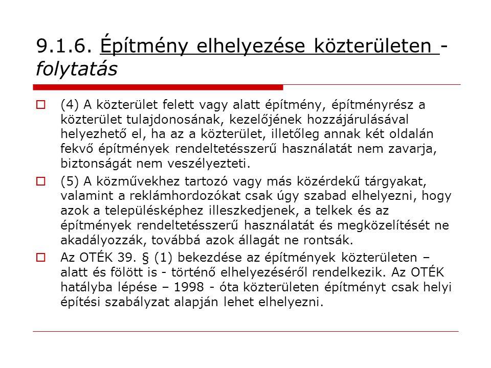 9.1.6. Építmény elhelyezése közterületen - folytatás  (4) A közterület felett vagy alatt építmény, építményrész a közterület tulajdonosának, kezelőjé