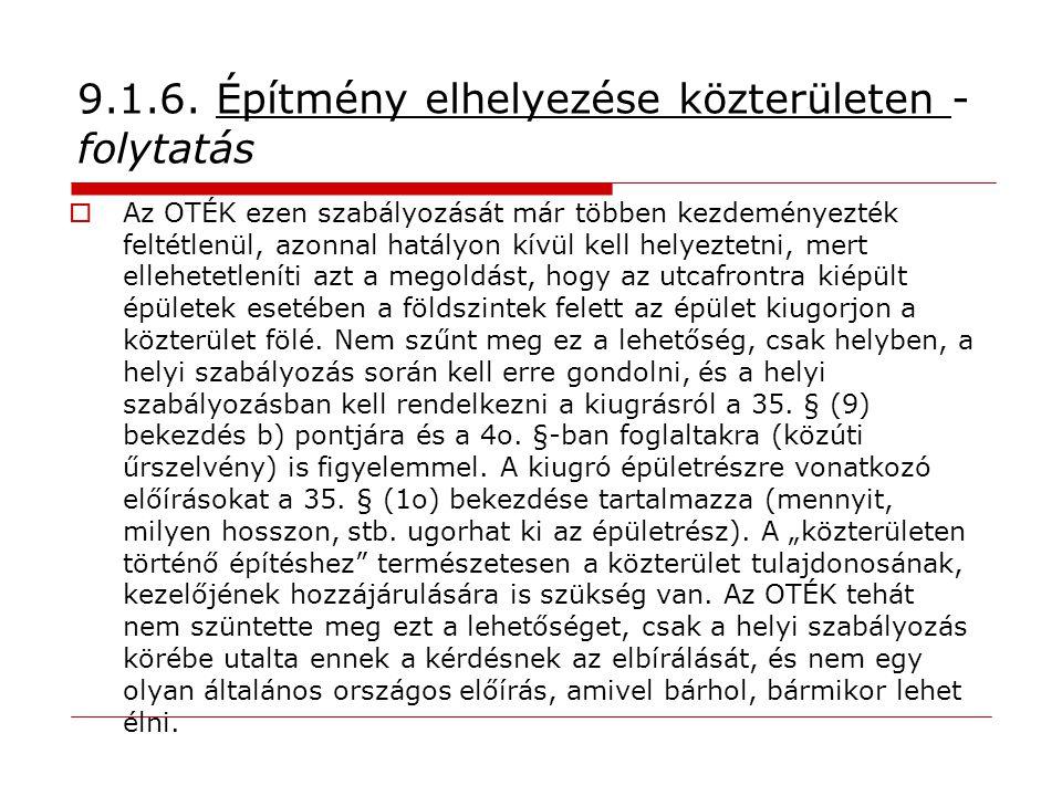 9.1.6. Építmény elhelyezése közterületen - folytatás  Az OTÉK ezen szabályozását már többen kezdeményezték feltétlenül, azonnal hatályon kívül kell h