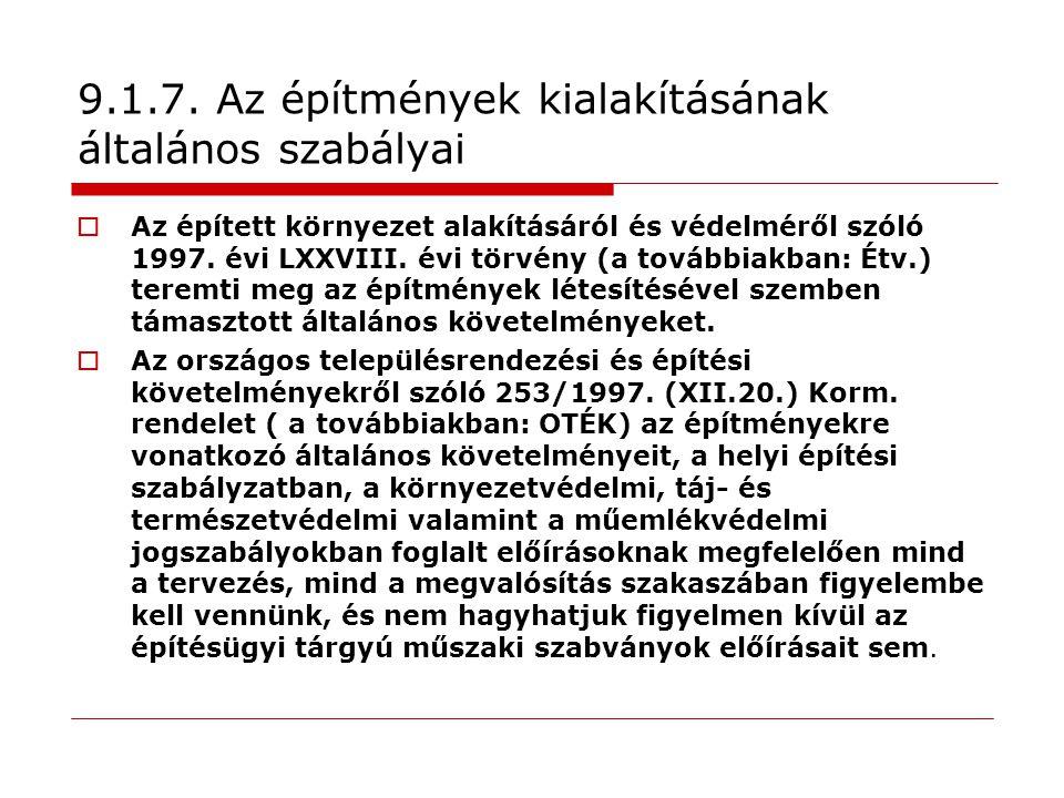 9.1.7. Az építmények kialakításának általános szabályai  Az épített környezet alakításáról és védelméről szóló 1997. évi LXXVIII. évi törvény (a tová