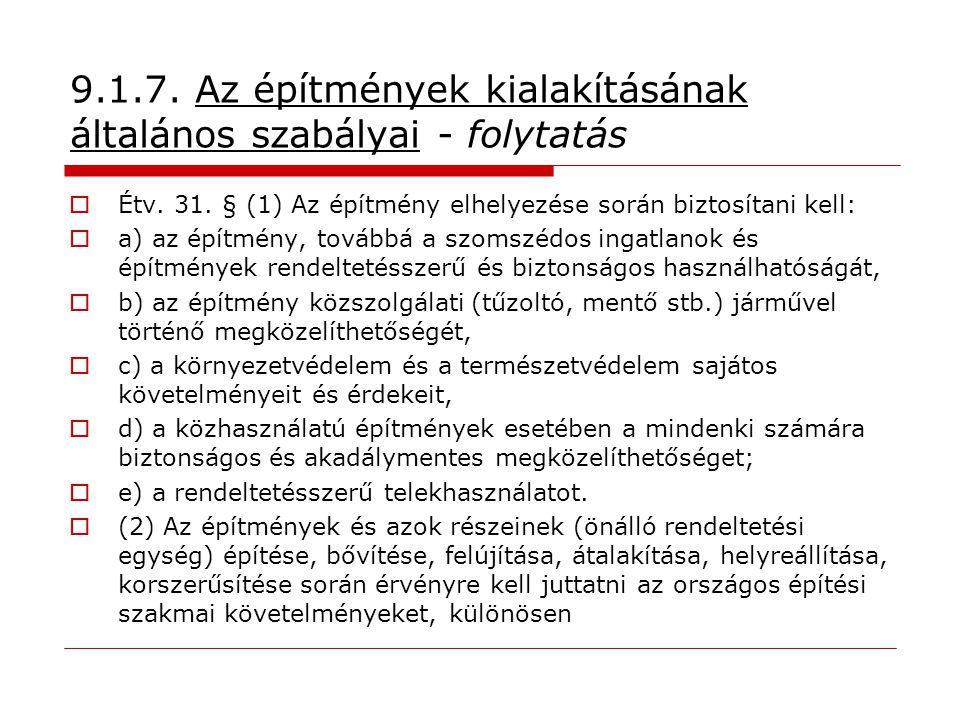 9.1.7. Az építmények kialakításának általános szabályai - folytatás  Étv. 31. § (1) Az építmény elhelyezése során biztosítani kell:  a) az építmény,