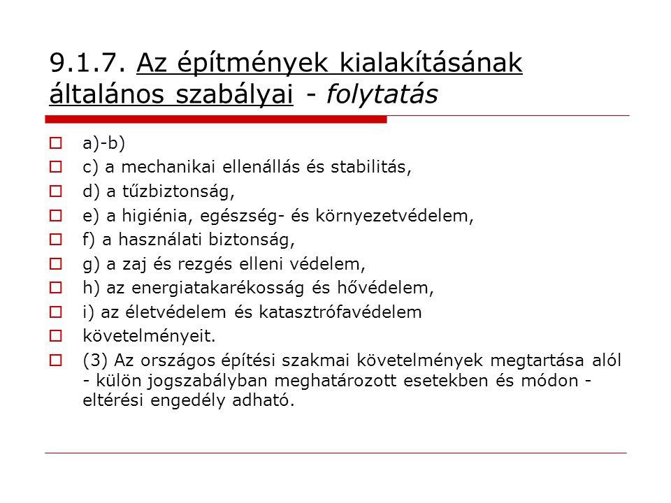 9.1.7. Az építmények kialakításának általános szabályai - folytatás  a)-b)  c) a mechanikai ellenállás és stabilitás,  d) a tűzbiztonság,  e) a hi