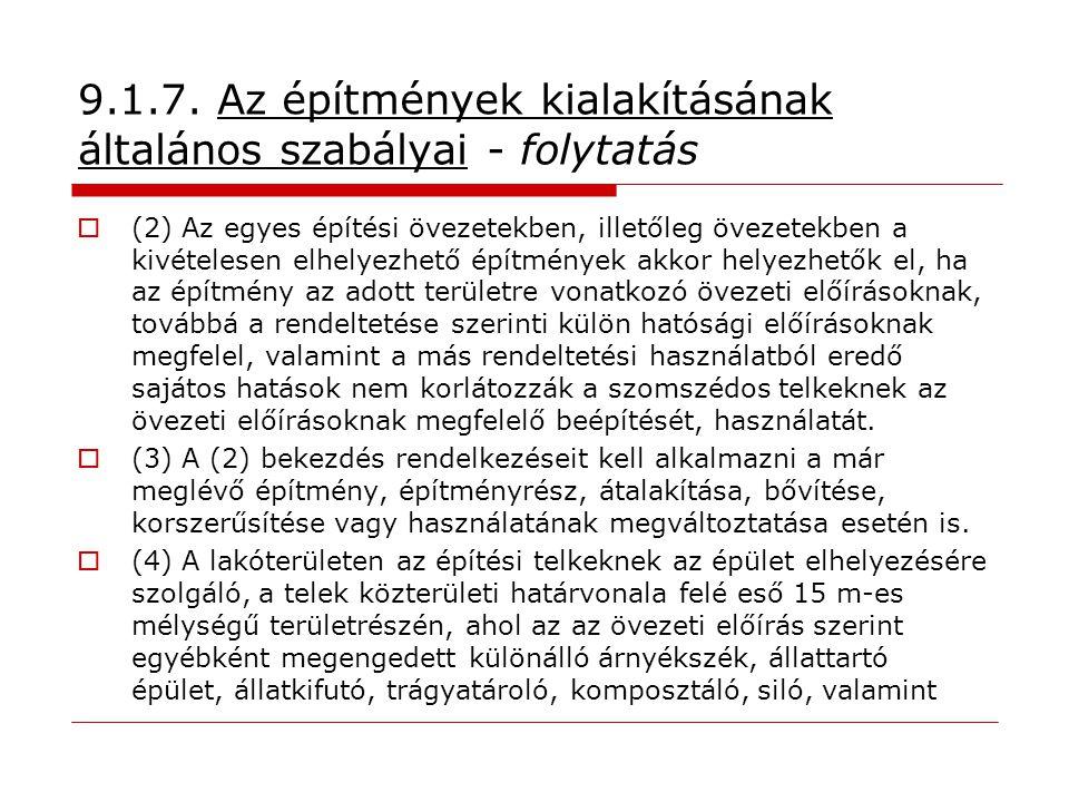 9.1.7. Az építmények kialakításának általános szabályai - folytatás  (2) Az egyes építési övezetekben, illetőleg övezetekben a kivételesen elhelyezhe