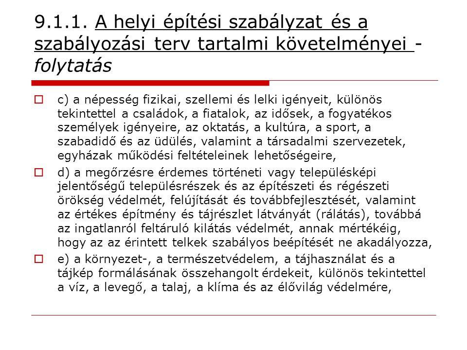 9.1.1. A helyi építési szabályzat és a szabályozási terv tartalmi követelményei - folytatás  c) a népesség fizikai, szellemi és lelki igényeit, külön