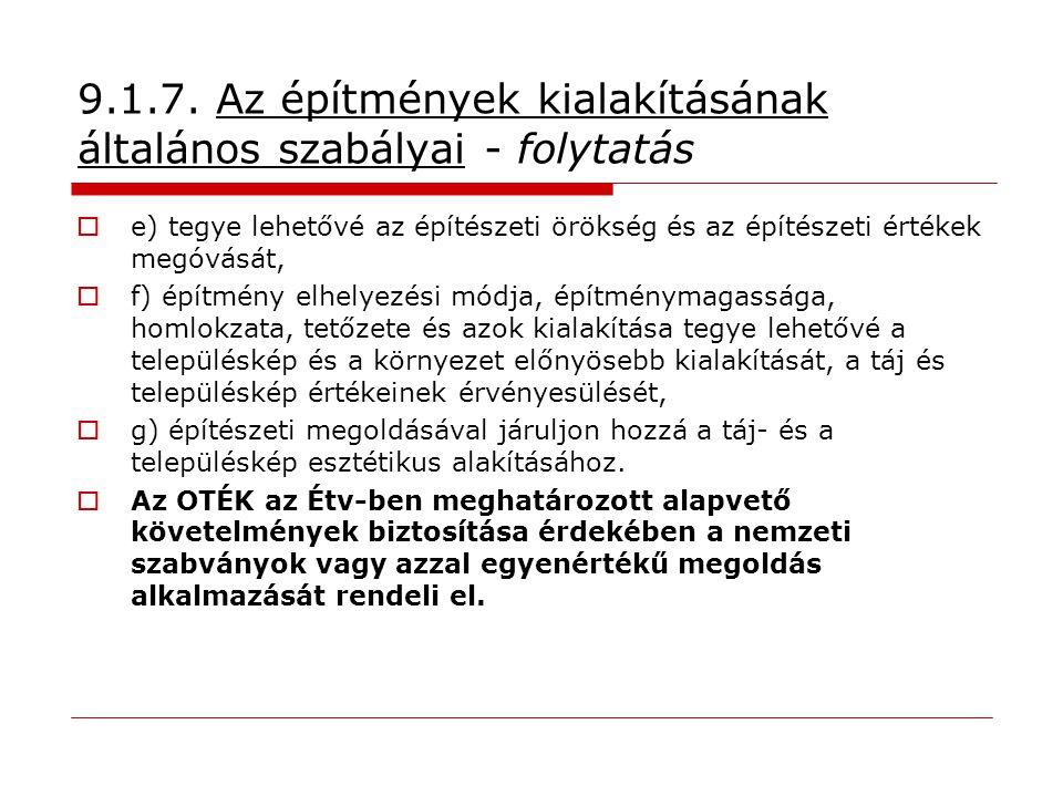 9.1.7. Az építmények kialakításának általános szabályai - folytatás  e) tegye lehetővé az építészeti örökség és az építészeti értékek megóvását,  f)