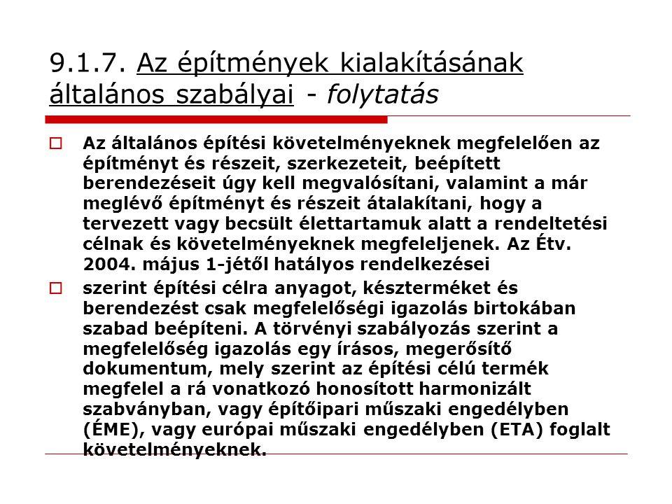 9.1.7. Az építmények kialakításának általános szabályai - folytatás  Az általános építési követelményeknek megfelelően az építményt és részeit, szerk