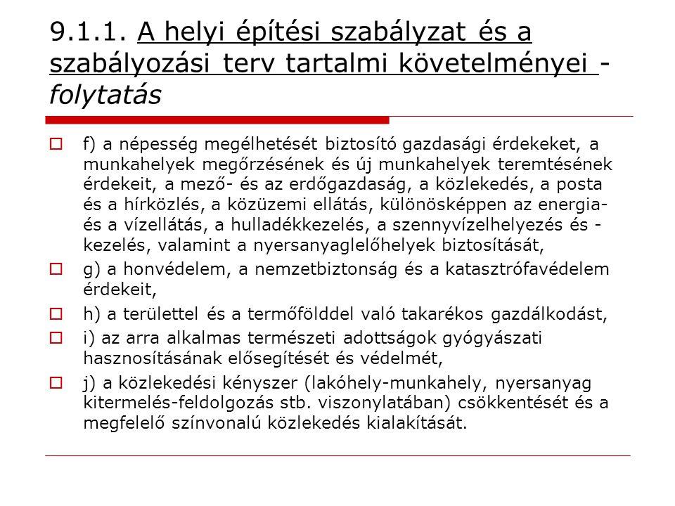 9.1.1. A helyi építési szabályzat és a szabályozási terv tartalmi követelményei - folytatás  f) a népesség megélhetését biztosító gazdasági érdekeket