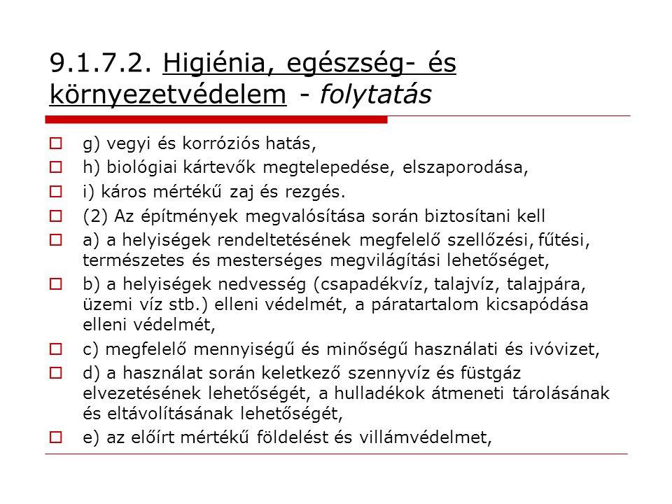 9.1.7.2. Higiénia, egészség- és környezetvédelem - folytatás  g) vegyi és korróziós hatás,  h) biológiai kártevők megtelepedése, elszaporodása,  i)
