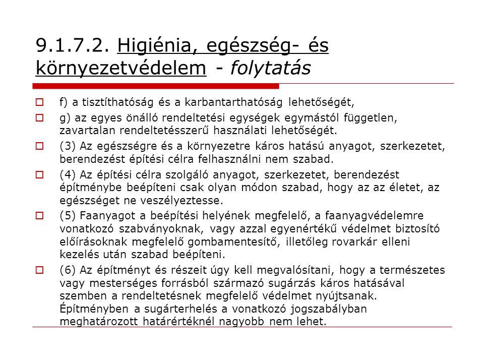 9.1.7.2. Higiénia, egészség- és környezetvédelem - folytatás  f) a tisztíthatóság és a karbantarthatóság lehetőségét,  g) az egyes önálló rendelteté