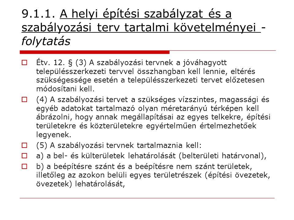 9.1.1. A helyi építési szabályzat és a szabályozási terv tartalmi követelményei - folytatás  Étv. 12. § (3) A szabályozási tervnek a jóváhagyott tele