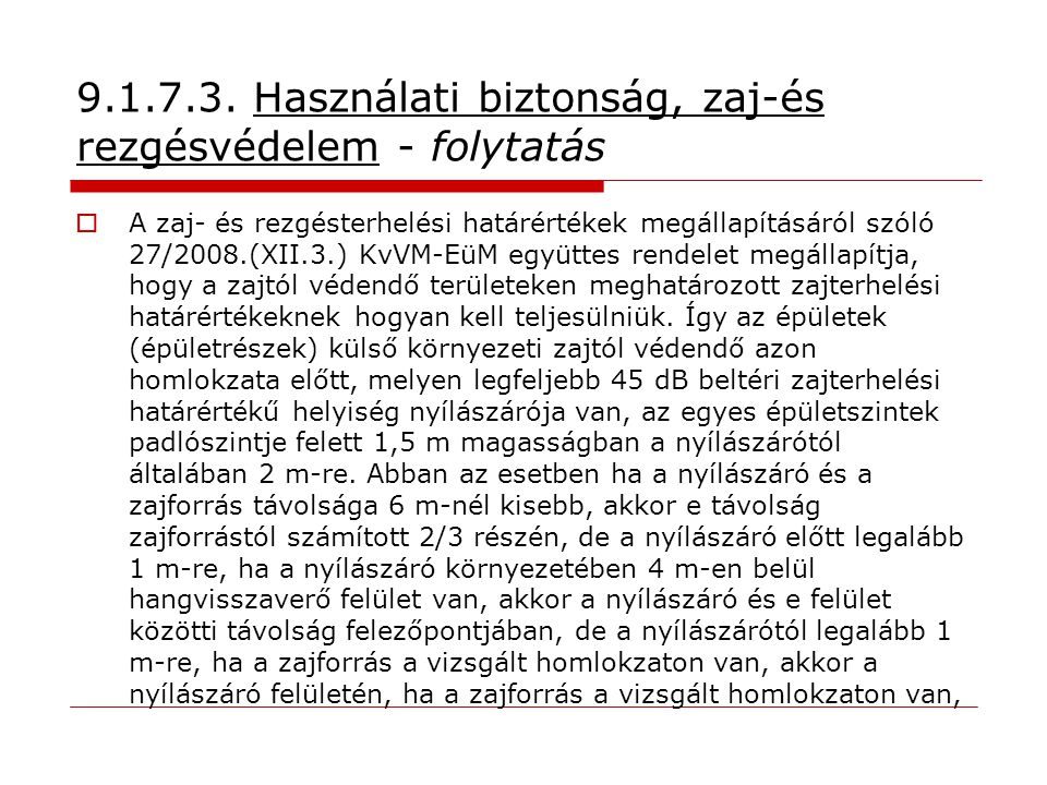 9.1.7.3. Használati biztonság, zaj-és rezgésvédelem - folytatás  A zaj- és rezgésterhelési határértékek megállapításáról szóló 27/2008.(XII.3.) KvVM-