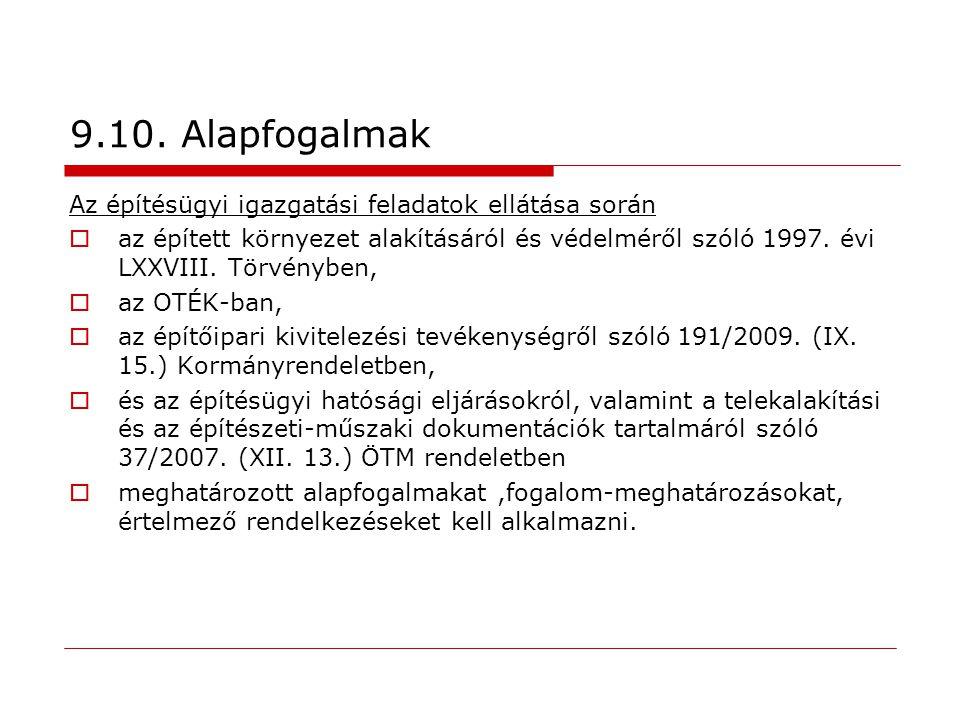 9.10. Alapfogalmak Az építésügyi igazgatási feladatok ellátása során  az épített környezet alakításáról és védelméről szóló 1997. évi LXXVIII. Törvén