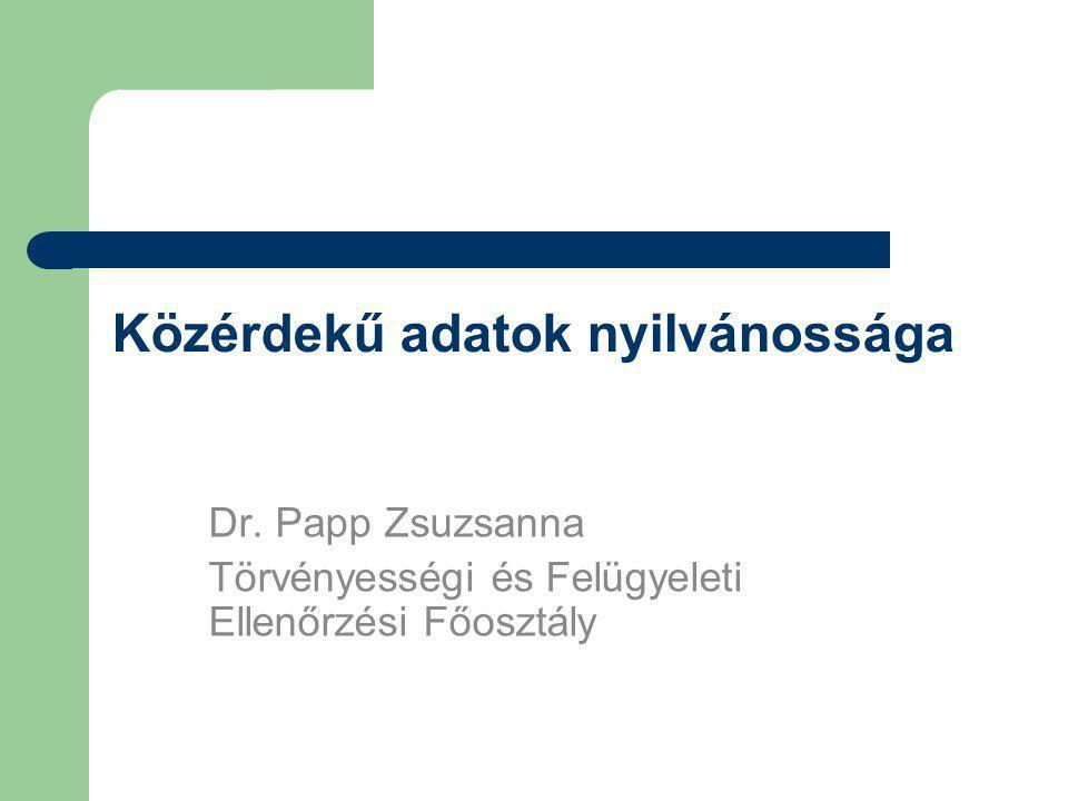 Közérdekű adatok nyilvánossága Dr. Papp Zsuzsanna Törvényességi és Felügyeleti Ellenőrzési Főosztály