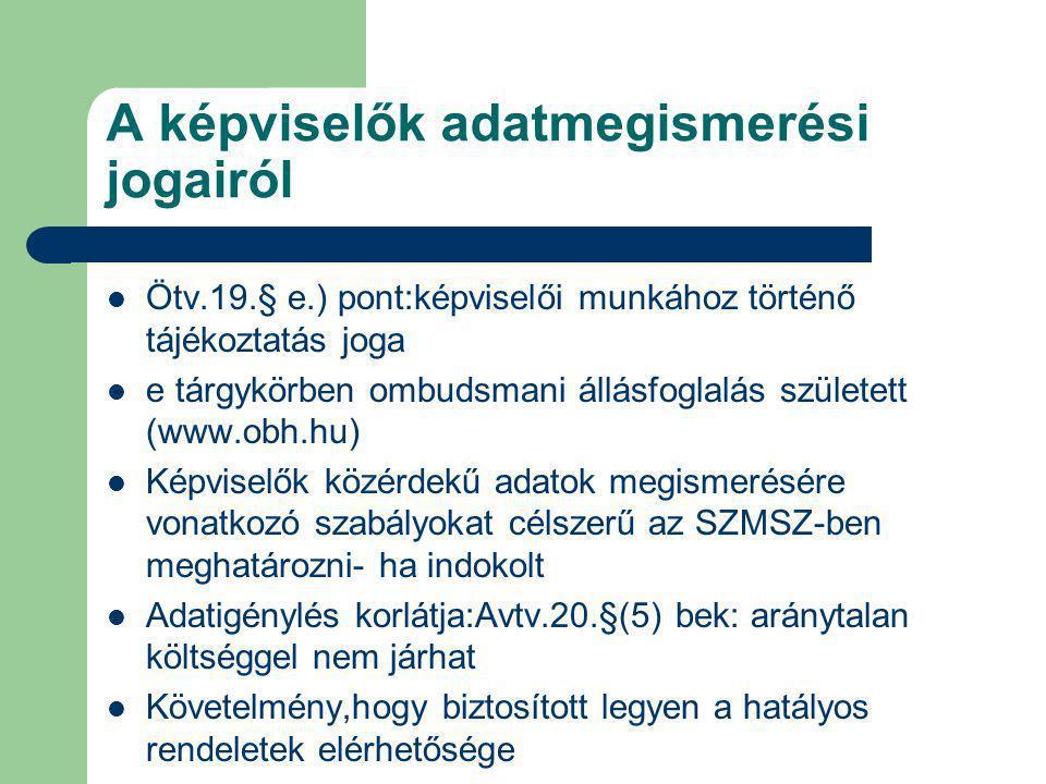 A képviselők adatmegismerési jogairól Ötv.19.§ e.) pont:képviselői munkához történő tájékoztatás joga e tárgykörben ombudsmani állásfoglalás született