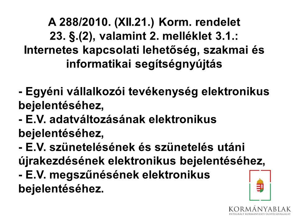 A 288/2010. (XII.21.) Korm. rendelet 23. §.(2), valamint 2. melléklet 3.1.: Internetes kapcsolati lehetőség, szakmai és informatikai segítségnyújtás -
