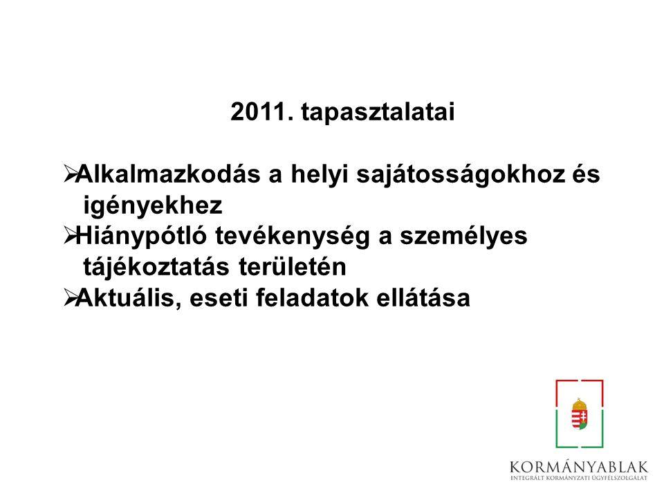 2011. tapasztalatai  Alkalmazkodás a helyi sajátosságokhoz és igényekhez  Hiánypótló tevékenység a személyes tájékoztatás területén  Aktuális, eset