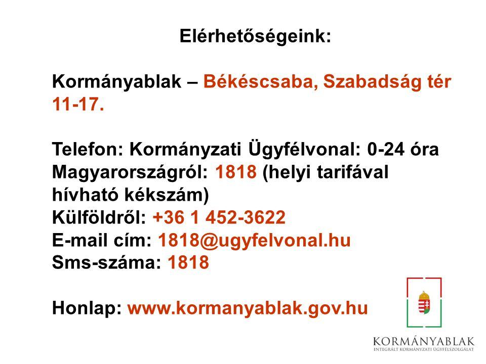 Elérhetőségeink: Kormányablak – Békéscsaba, Szabadság tér 11-17. Telefon: Kormányzati Ügyfélvonal: 0-24 óra Magyarországról: 1818 (helyi tarifával hív