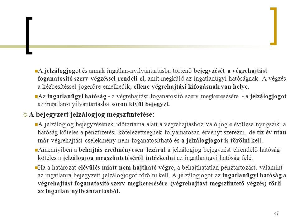 47 A jelzálogjogot és annak ingatlan-nyilvántartásba történő bejegyzését a végrehajtást foganatosító szerv végzéssel rendeli el, amit megküld az ingatlanügyi hatóságnak.