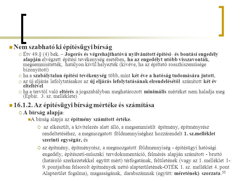 55 Nem szabható ki építésügyi bírság  Étv 49.§ (4) bek.