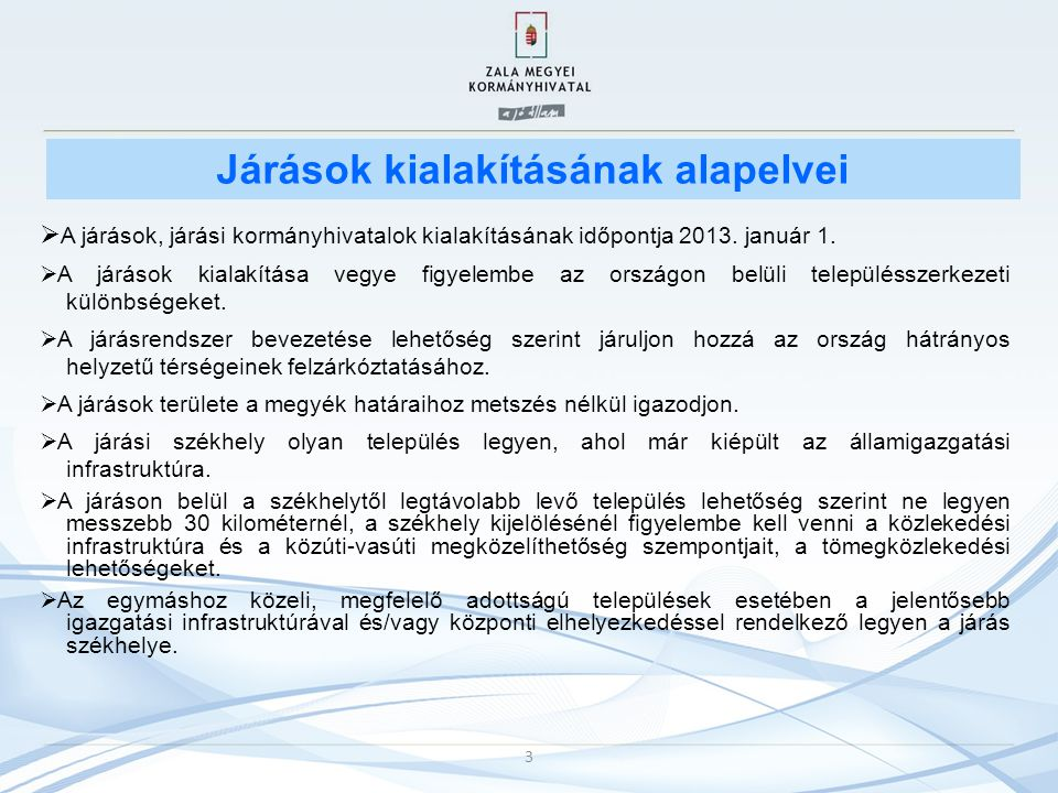 3 Járások kialakításának alapelvei  A járások, járási kormányhivatalok kialakításának időpontja 2013. január 1.  A járások kialakítása vegye figyele