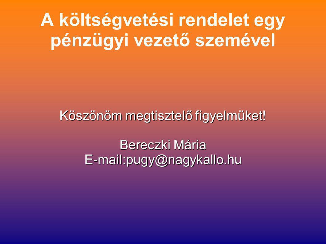 A költségvetési rendelet egy pénzügyi vezető szemével Köszönöm megtisztelő figyelmüket! Bereczki Mária E-mail:pugy@nagykallo.hu