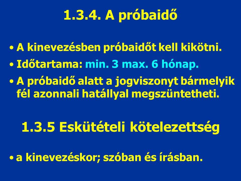 1.3.4. A próbaidő A kinevezésben próbaidőt kell kikötni.
