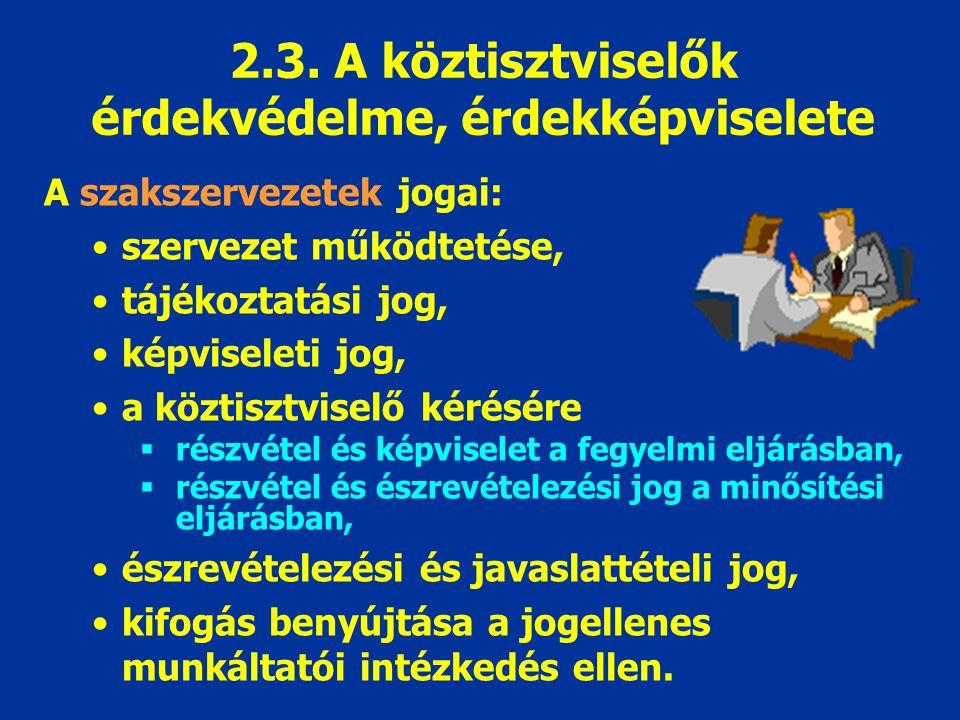 A szakszervezetek jogai: szervezet működtetése, tájékoztatási jog, képviseleti jog, a köztisztviselő kérésére  részvétel és képviselet a fegyelmi eljárásban,  részvétel és észrevételezési jog a minősítési eljárásban, észrevételezési és javaslattételi jog, kifogás benyújtása a jogellenes munkáltatói intézkedés ellen.