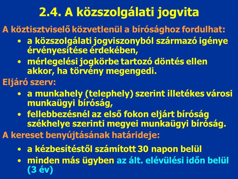 2.4. A közszolgálati jogvita A köztisztviselő közvetlenül a bírósághoz fordulhat: a közszolgálati jogviszonyból származó igénye érvényesítése érdekébe