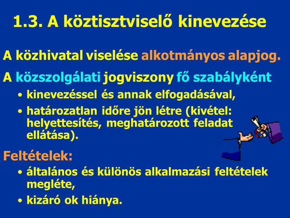 1.3. A köztisztviselő kinevezése A közhivatal viselése alkotmányos alapjog.
