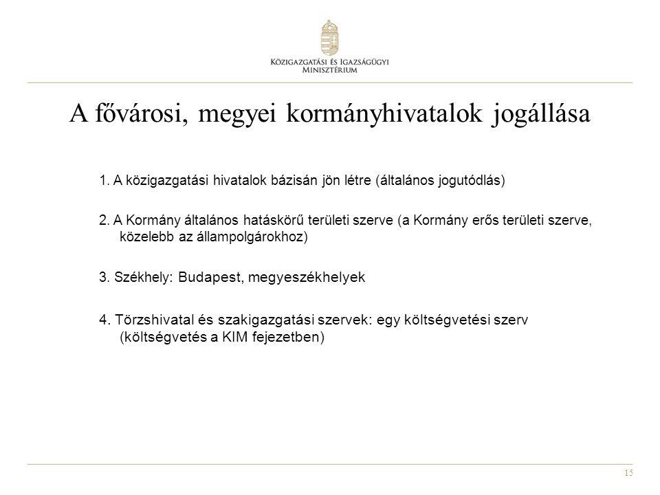 15 1. A közigazgatási hivatalok bázisán jön létre (általános jogutódlás) 2. A Kormány általános hatáskörű területi szerve (a Kormány erős területi sze