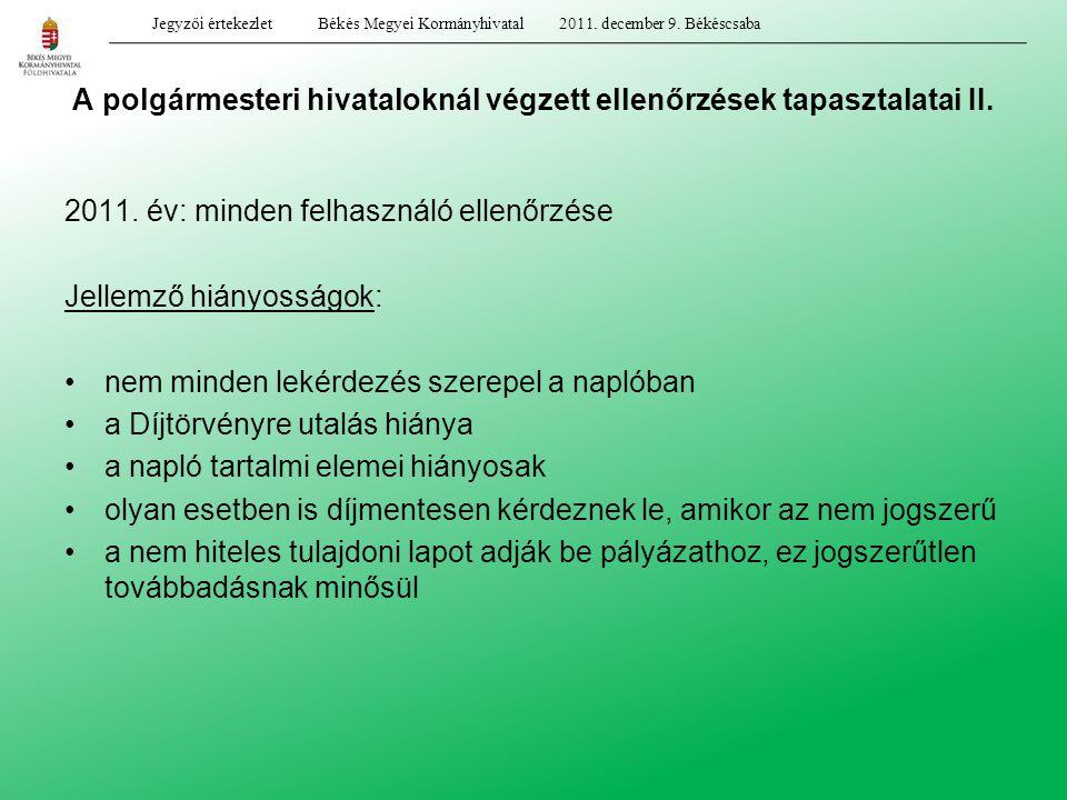 A polgármesteri hivataloknál végzett ellenőrzések tapasztalatai II. 2011. év: minden felhasználó ellenőrzése Jellemző hiányosságok: nem minden lekérde