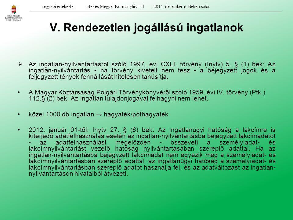 V. Rendezetlen jogállású ingatlanok  Az ingatlan-nyilvántartásról szóló 1997. évi CXLI. törvény (Inytv) 5. § (1) bek: Az ingatlan-nyilvántartás - ha