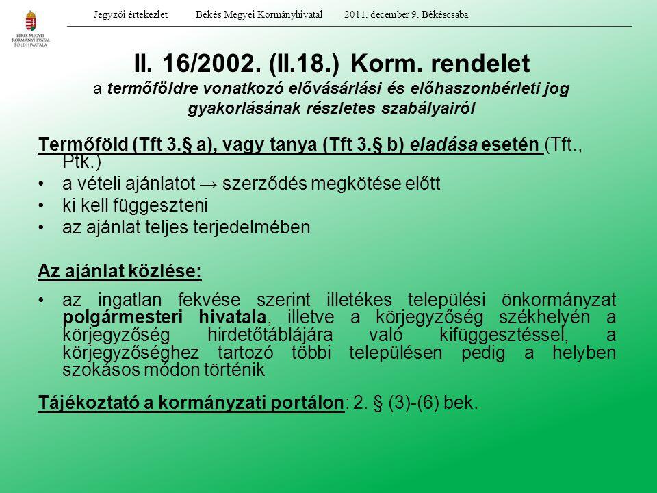 II. 16/2002. (II.18.) Korm. rendelet a termőföldre vonatkozó elővásárlási és előhaszonbérleti jog gyakorlásának részletes szabályairól Termőföld (Tft