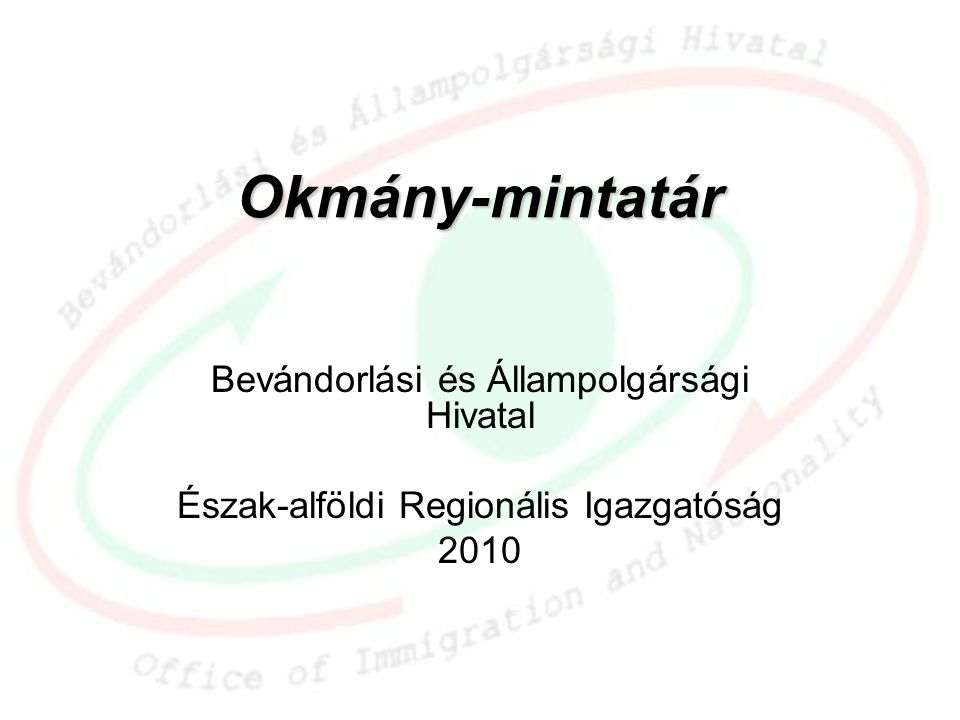 Okmány-mintatár Bevándorlási és Állampolgársági Hivatal Észak-alföldi Regionális Igazgatóság 2010