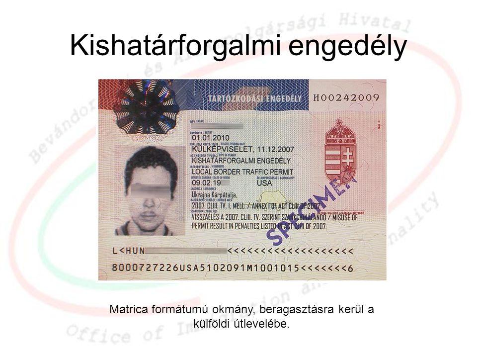Kishatárforgalmi engedély Matrica formátumú okmány, beragasztásra kerül a külföldi útlevelébe.