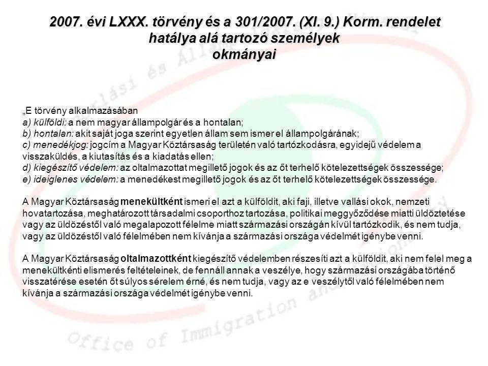 """2007. évi LXXX. törvény és a 301/2007. (XI. 9.) Korm. rendelet hatálya alá tartozó személyek okmányai """"E törvény alkalmazásában a) külföldi: a nem mag"""