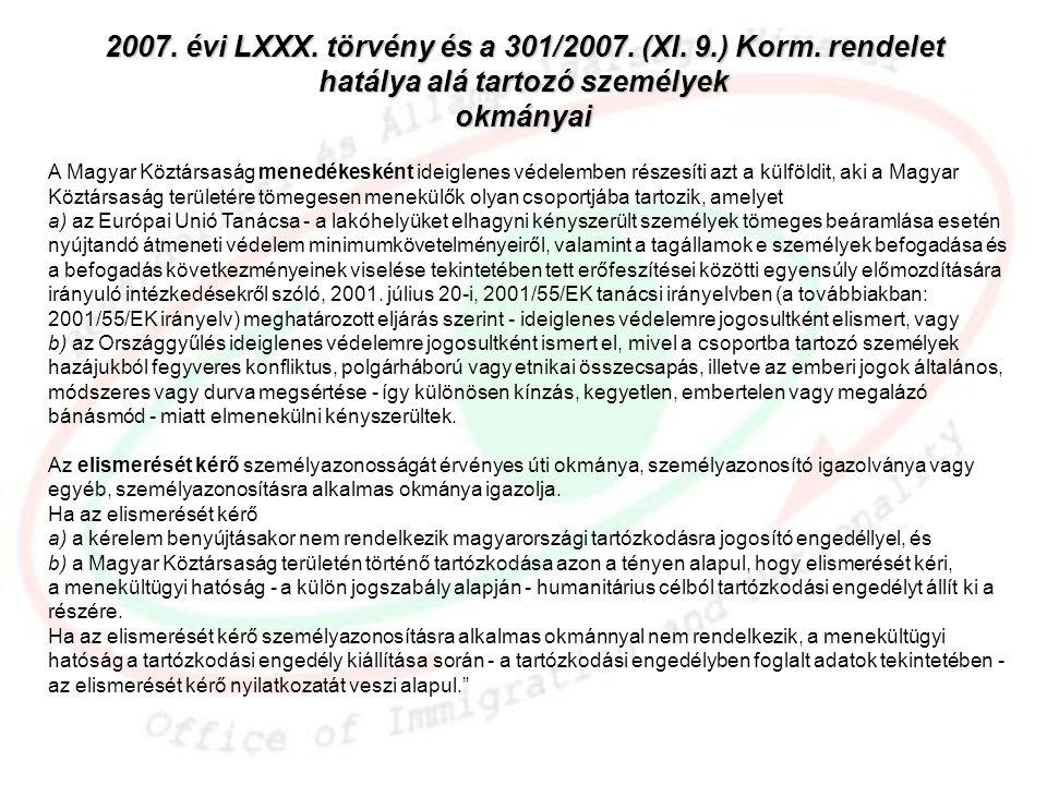 2007. évi LXXX. törvény és a 301/2007. (XI. 9.) Korm. rendelet hatálya alá tartozó személyek okmányai A Magyar Köztársaság menedékesként ideiglenes vé