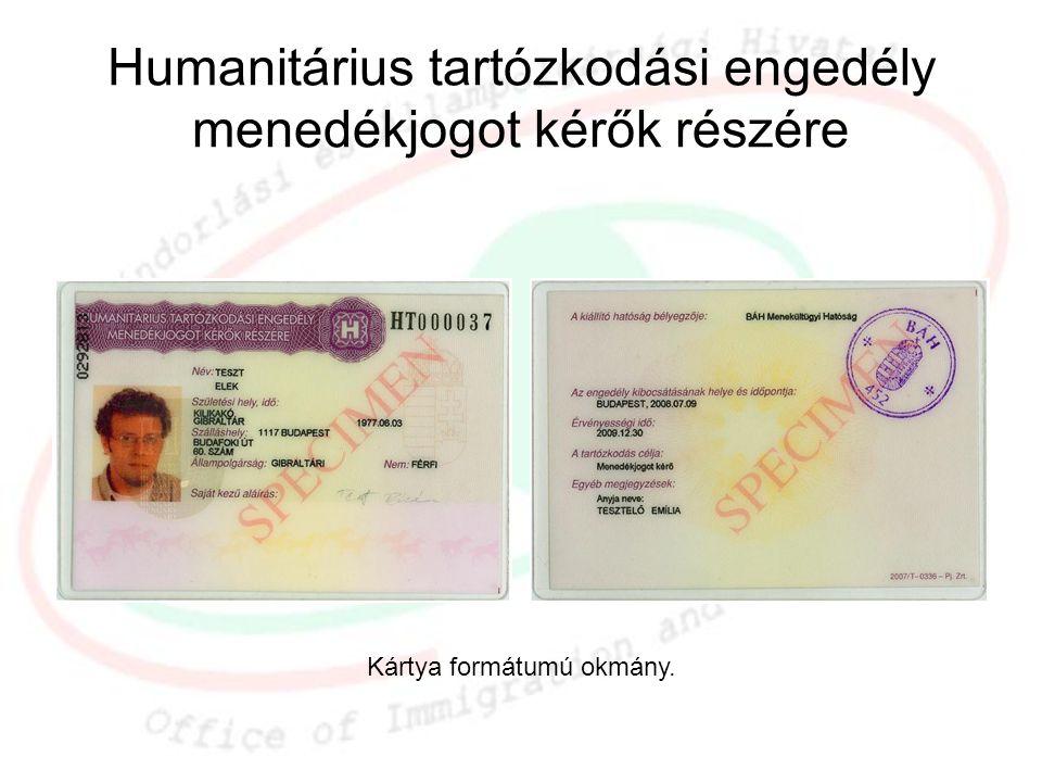Humanitárius tartózkodási engedély menedékjogot kérők részére Kártya formátumú okmány.