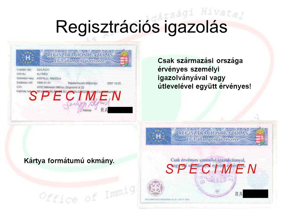 Regisztrációs igazolás Csak származási országa érvényes személyi igazolványával vagy útlevelével együtt érvényes! Kártya formátumú okmány.