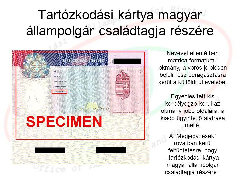 Tartózkodási kártya magyar állampolgár családtagja részére Nevével ellentétben matrica formátumú okmány, a vörös jelölésen belüli rész beragasztásra k