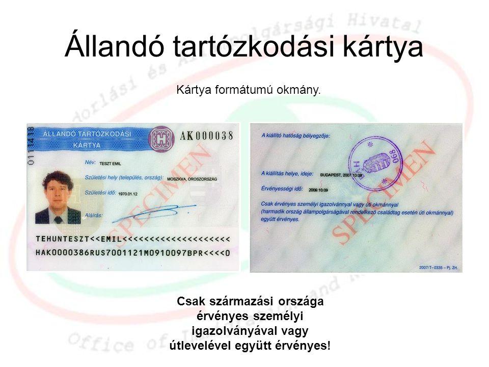 Állandó tartózkodási kártya Csak származási országa érvényes személyi igazolványával vagy útlevelével együtt érvényes! Kártya formátumú okmány.