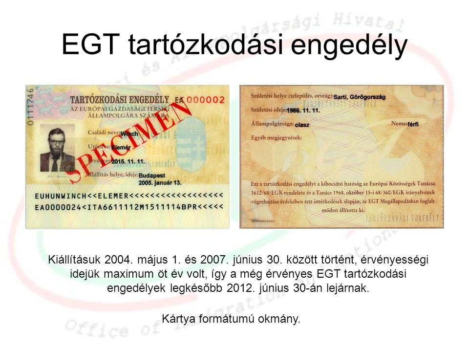 EGT tartózkodási engedély Kiállításuk 2004. május 1. és 2007. június 30. között történt, érvényességi idejük maximum öt év volt, így a még érvényes EG