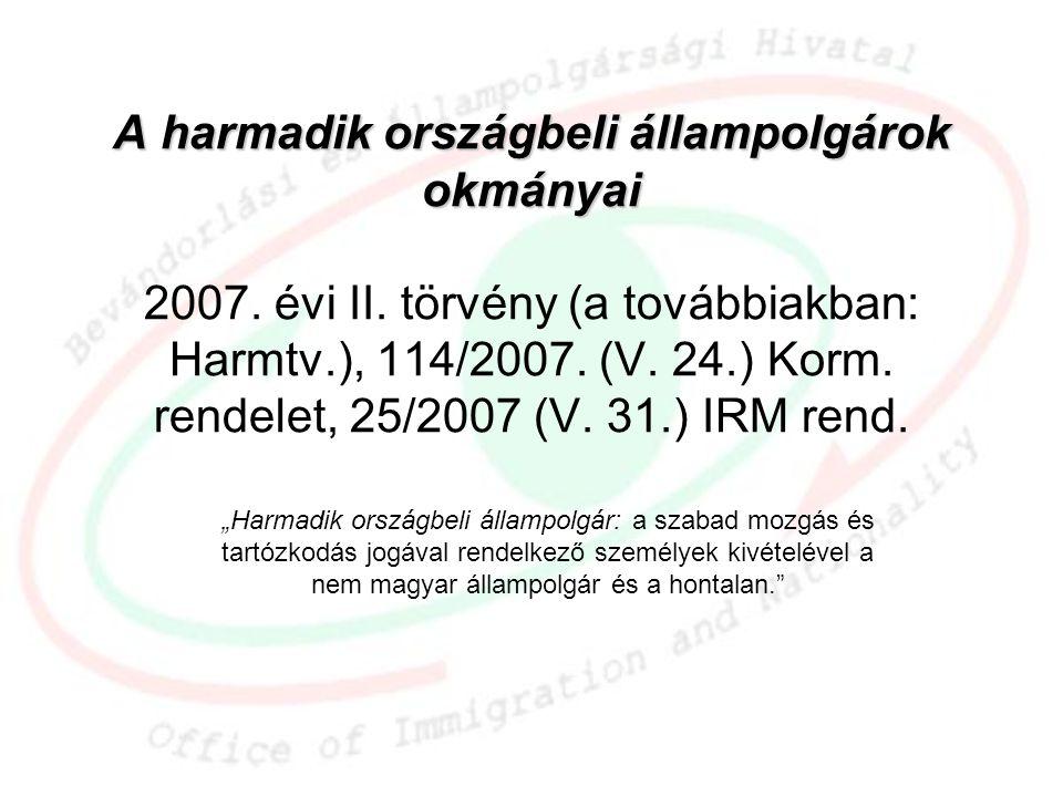 A harmadik országbeli állampolgárok okmányai A harmadik országbeli állampolgárok okmányai 2007. évi II. törvény (a továbbiakban: Harmtv.), 114/2007. (