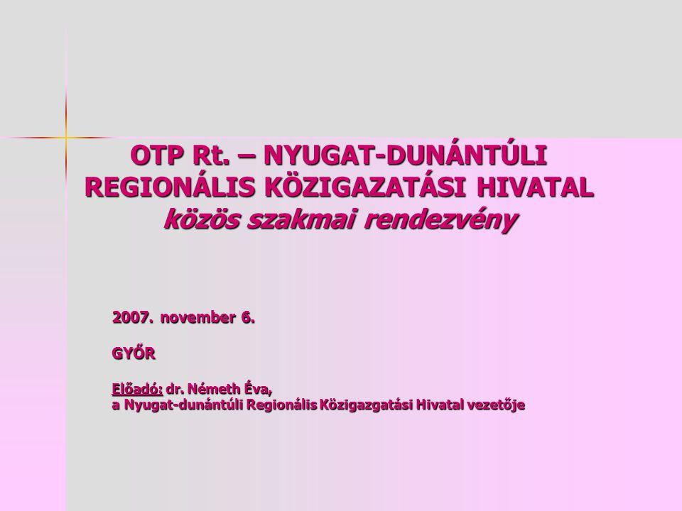OTP Rt. – NYUGAT-DUNÁNTÚLI REGIONÁLIS KÖZIGAZATÁSI HIVATAL közös szakmai rendezvény 2007.