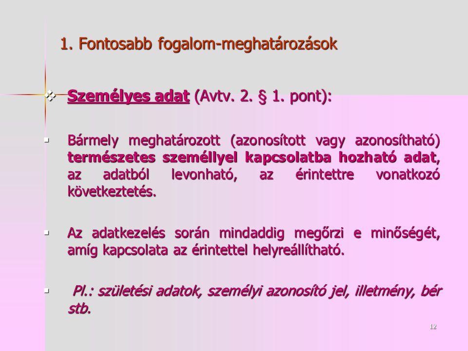 12 1. Fontosabb fogalom-meghatározások  Személyes adat (Avtv.