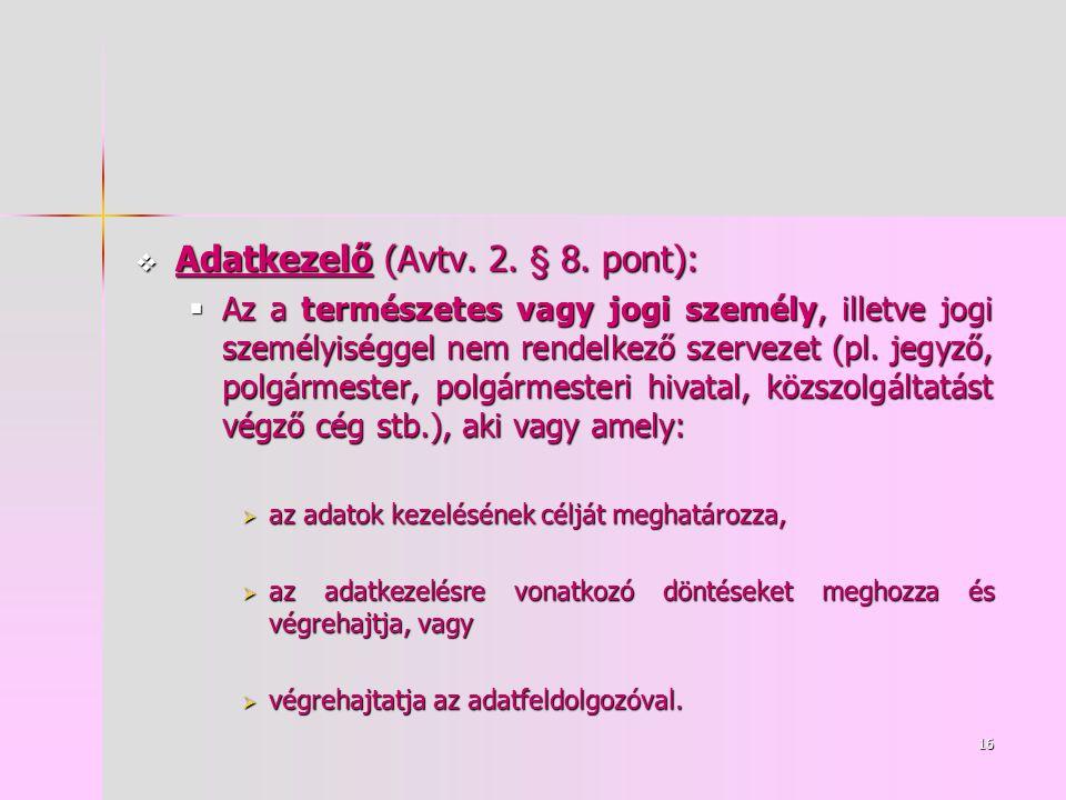 16  Adatkezelő (Avtv. 2. § 8.