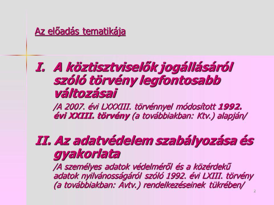 2 Az előadás tematikája I.A köztisztviselők jogállásáról szóló törvény legfontosabb változásai /A 2007.